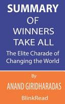 Summary Of Winners Take All By Anand Giridharadas Book PDF