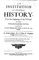 An Institution of General History, from the beginning of the world to the monarchy of Constantine the Great, etc