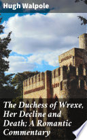 The Duchess of Wrexe  Her Decline and Death  A Romantic Commentary