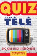 LE QUIZ DE LA TÉLÉ : TOUT LE PETIT ÉCRAN EN 500 QUESTIONS