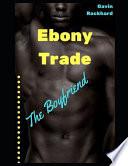 Ebony Trade: The Boyfriend