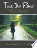 Face the Rain  An Adoptive Parent   s Journey to Wholehearted Parenting