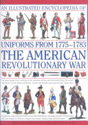 An Illustrated Encyclopedia of Uniforms from 1775-1783, the American Revolutionary War