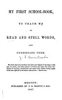 My First School-book to Teach Me to Read and Spell Words, and Understand Them