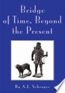 Bridge of Time  Beyond the Present