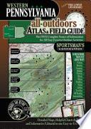 Western Pennsylvania All Outdoors Atlas   Field Guide