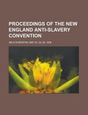 Proceedings Of The New England Anti Slavery Convention Held In Boston May 24 25 26 1836