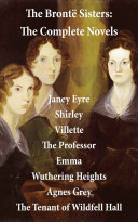 The Bront Sisters The Complete Novels Unabridged Janey Eyre Shirley Villette The Professor Emma Wuthering Heights Agnes Grey The Tenant Of Wildfell Hall