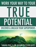 Work Your Way to Your True Potential  Discover   Unleash Your Superpowers