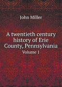 A twentieth century history of Erie County, Pennsylvania [Pdf/ePub] eBook