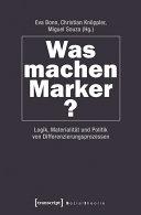Was machen Marker?: Logik, Materialität und Politik von ... - Seite 291