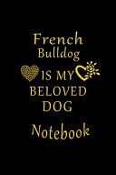 French Bulldog Is My Beloved Dog Notebook