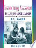Instructional Assessment of English Language Learners in the K-8 Classroom