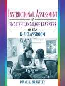 Instructional Assessment of English Language Learners in the K 8 Classroom