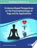 Handbook of Research on Evidence Based Perspectives on the Psychophysiology of Yoga and Its Applications