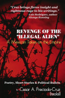 Revenge of the  Illegal Alien   A Mexican Takes on the Empire  Poetry  Short Stories   Political Bullets