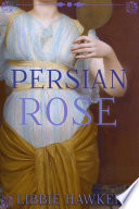 Persian Rose  Part 2 of the White Lotus Trilogy Book