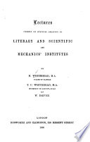 Lectures Chiefly on Subjects Relating to Literary and Scientific and Mechanics  Institutes