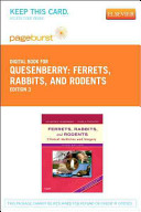 Ferrets  Rabbits  and Rodents   Pageburst E Book on Vitalsource  Retail Access Card   Clinical Medicine and Surgery