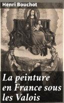 Pdf La peinture en France sous les Valois Telecharger
