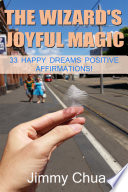 The Wizard S Joyful Magic 33 Happy Dreams Positive Affirmations  Book PDF