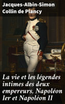 Pdf La vie et les légendes intimes des deux empereurs, Napoléon Ier et Napoléon II Telecharger
