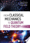 From Classical Mechanics To Quantum Field Theory  A Tutorial Book