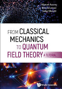 From Classical Mechanics To Quantum Field Theory, A Tutorial