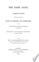 The Dark Ages  a series of essays intended to illustrate the state of Religion and Literature in the 9  10  11    12 centuries