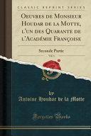 Oeuvres de Monsieur Houdar de la Motte, l'un des Quarante de l'Académie Françoise, Vol. 1