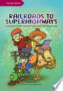 Railroads to Superhighways  A Handbook on Big Ideas That Have Made Our World Smaller