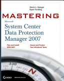 Mastering System Center Data Protection Manager 2007
