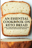 An Essential Cookbook On Keto Bread