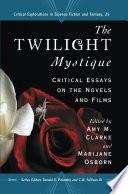 """The Twilight Mystique: Critical Essays on the Novels and Films"" by Amy M. Clarke, Marijane Osborn, Donald E. Palumbo"