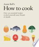 How to Cook  Over 200 essential recipes to feed yourself  your friends   Family