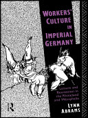 Workers  Culture in Imperial Germany