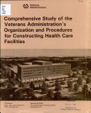 Comprehensive Study of the Veterans Administration s Organization and Procedures for Constructing Health Care Facilities