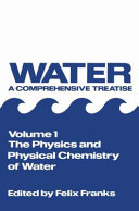 Water, a Comprehensive Treatise: The physics and physical chemistry of water