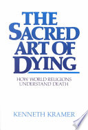 """The Sacred Art of Dying: How World Religions Understand Death"" by Kenneth Kramer"