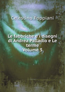 Le fabbriche e i disegni di Andrea Palladio e Le terme Volume 5 (Italian Edition)