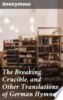 The Breaking Crucible  and Other Translations of German Hymns Book