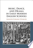 Music Dance And Drama In Early Modern English Schools