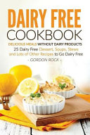 Dairy Free Cookbook   Delicious Meals Without Dairy Products Book