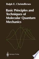 Basic Principles and Techniques of Molecular Quantum Mechanics