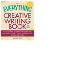 The Everything Creative Writing Book  All you need to know to write novels  plays  short stories