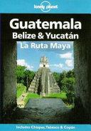 Guatemala  Belize   Yucat  n