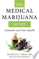 """""""The Medical Marijuana Guide: Cannabis and Your Health"""" by Patricia C. Frye MD, Dave Smitherman"""