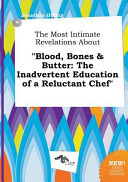 The Most Intimate Revelations about Blood, Bones and Butter