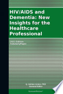 Hiv Aids And Dementia New Insights For The Healthcare Professional 2011 Edition Book PDF