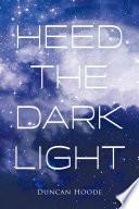 Heed the Dark Light